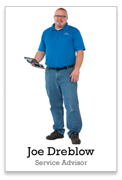 Joe Dreblow is my Service Advisor