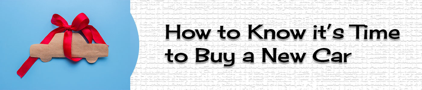 How to Know its Time to Buy a New Car