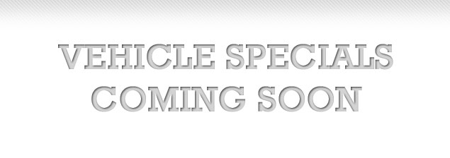 Vehicle Specials Coming Soon